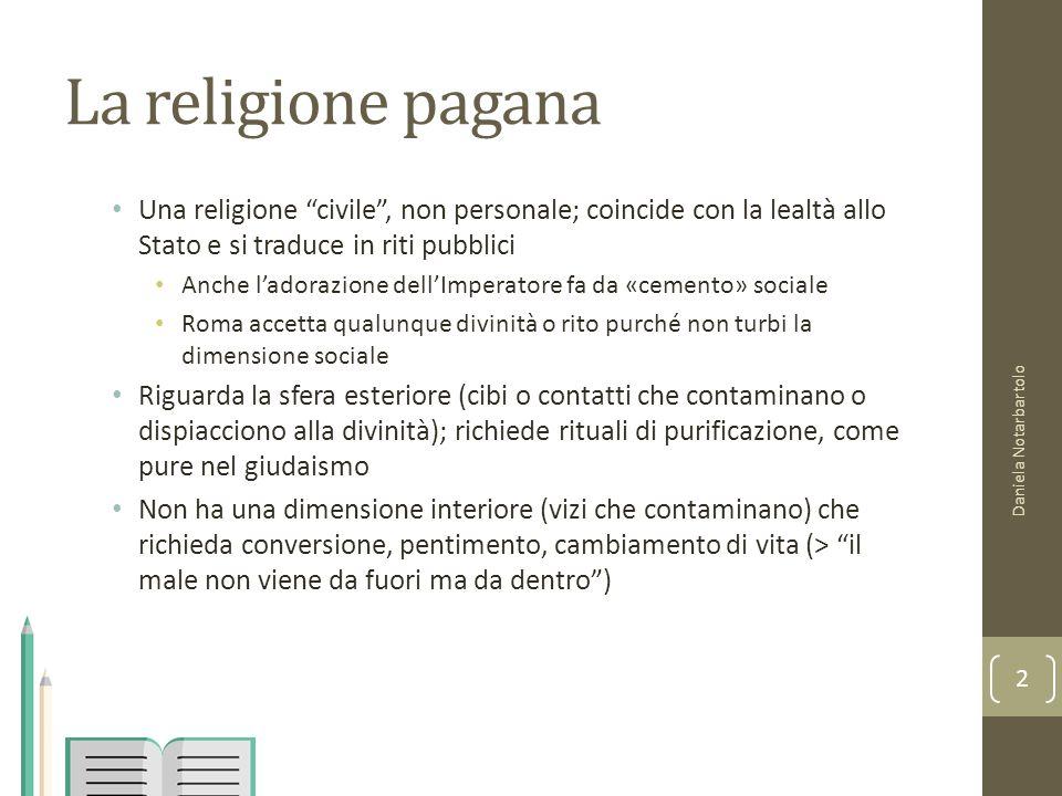 """La religione pagana Una religione """"civile"""", non personale; coincide con la lealtà allo Stato e si traduce in riti pubblici Anche l'adorazione dell'Imp"""