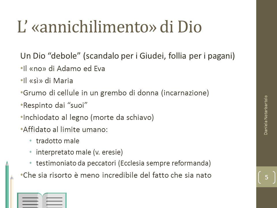 """L' «annichilimento» di Dio Un Dio """"debole"""" (scandalo per i Giudei, follia per i pagani) Il «no» di Adamo ed Eva Il «sì» di Maria Grumo di cellule in u"""