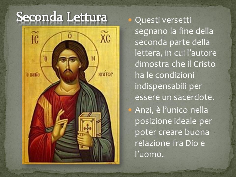 Questi versetti segnano la fine della seconda parte della lettera, in cui l'autore dimostra che il Cristo ha le condizioni indispensabili per essere un sacerdote.