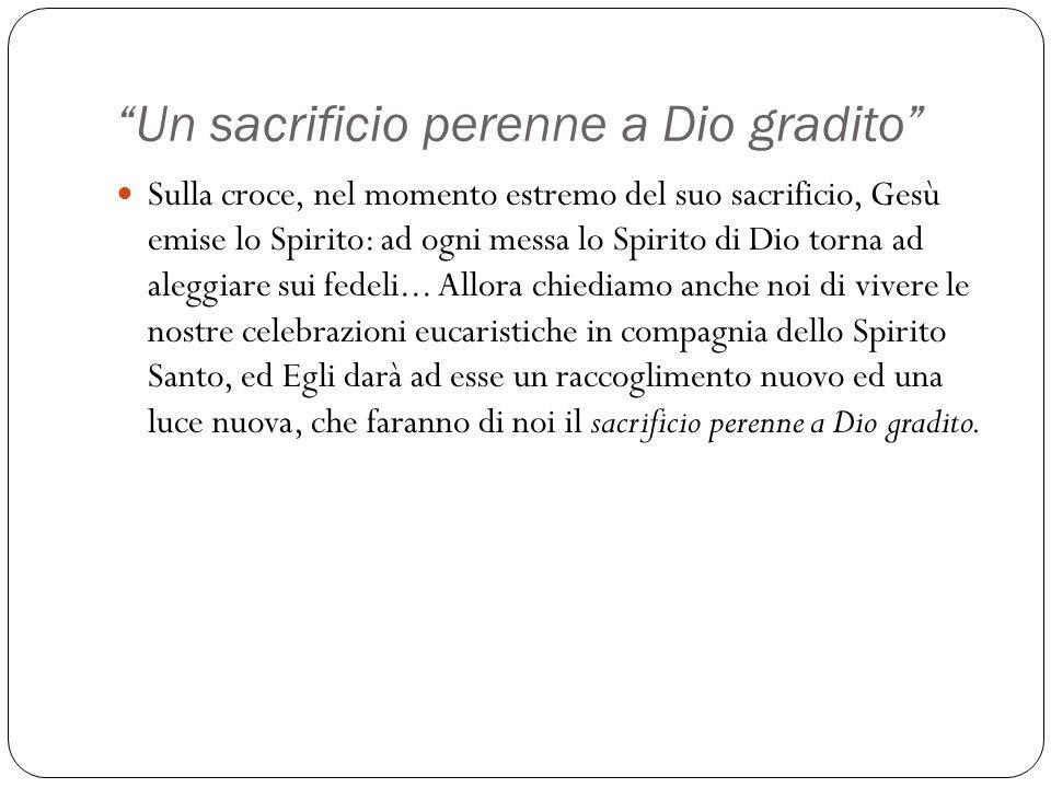 """""""Un sacrificio perenne a Dio gradito"""" Sulla croce, nel momento estremo del suo sacrificio, Gesù emise lo Spirito: ad ogni messa lo Spirito di Dio torn"""