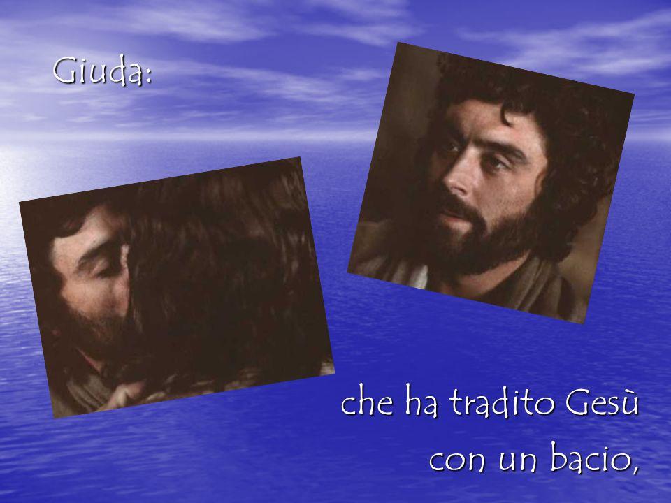 Giuda: che ha tradito Gesù con un bacio,