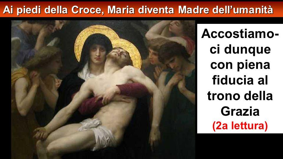 Stavano presso la croce di Gesù sua madre, la sorella di sua madre, Maria madre di Clèopa e Maria di Màgdala. Gesù allora, vedendo la madre e accanto