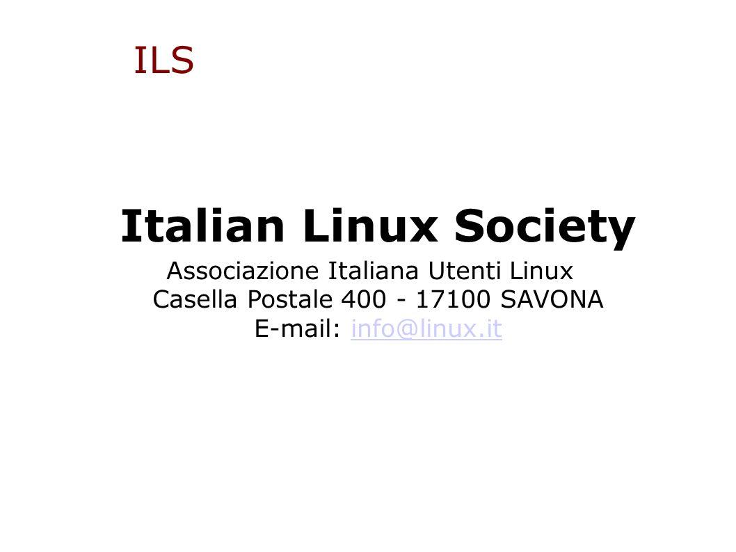 ILS Italian Linux Society Associazione Italiana Utenti Linux Casella Postale 400 - 17100 SAVONA E-mail: info@linux.itinfo@linux.it