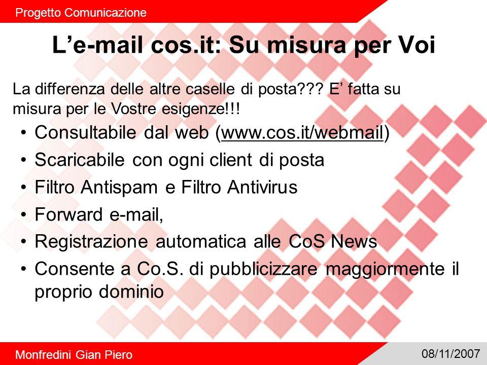 L'e-mail cos.it: Su misura per Voi Progetto Comunicazione Monfredini Gian Piero 08/11/2007 La differenza delle altre caselle di posta .