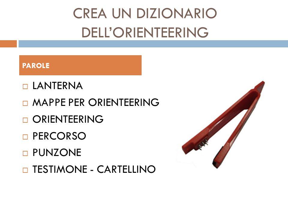 CREA UN DIZIONARIO DELL'ORIENTEERING  LANTERNA  MAPPE PER ORIENTEERING  ORIENTEERING  PERCORSO  PUNZONE  TESTIMONE - CARTELLINO PAROLE