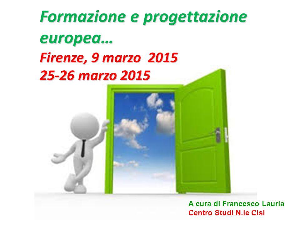 Formazione e progettazione europea… Firenze, 9 marzo 2015 25-26 marzo 2015 A cura di Francesco Lauria Centro Studi N.le Cisl