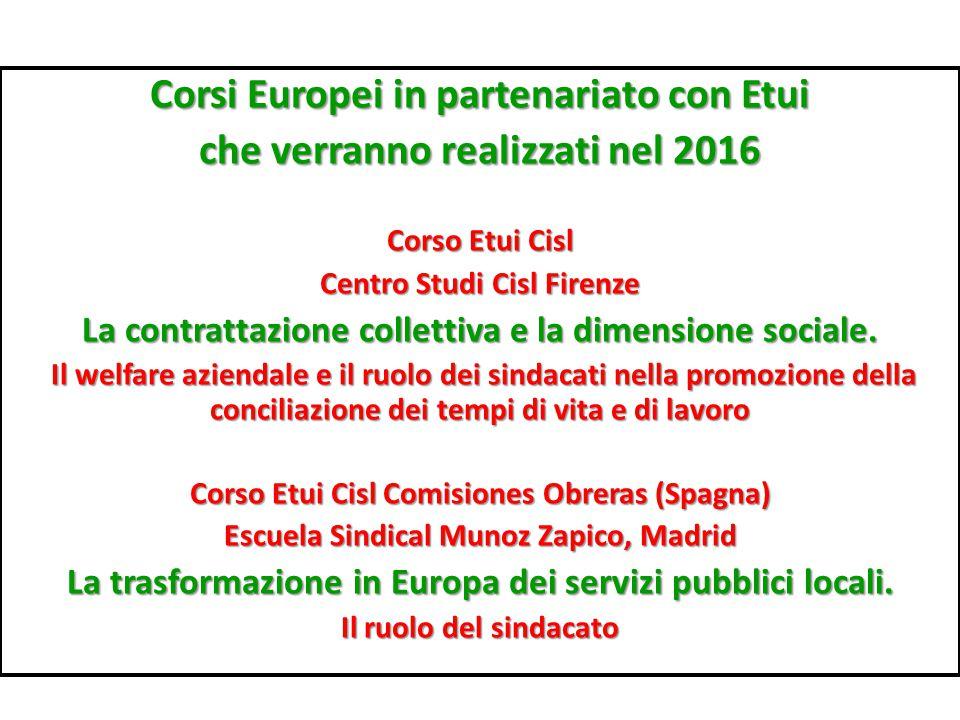 Corsi Europei in partenariato con Etui che verranno realizzati nel 2016 Corso Etui Cisl Centro Studi Cisl Firenze La contrattazione collettiva e la dimensione sociale.