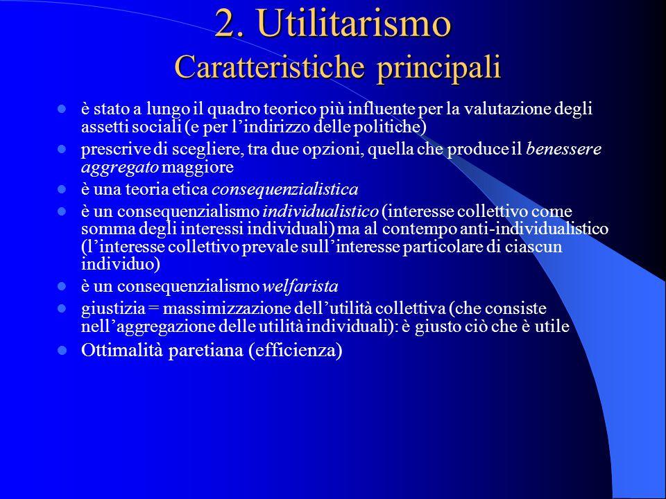 2. Utilitarismo Caratteristiche principali è stato a lungo il quadro teorico più influente per la valutazione degli assetti sociali (e per l'indirizzo