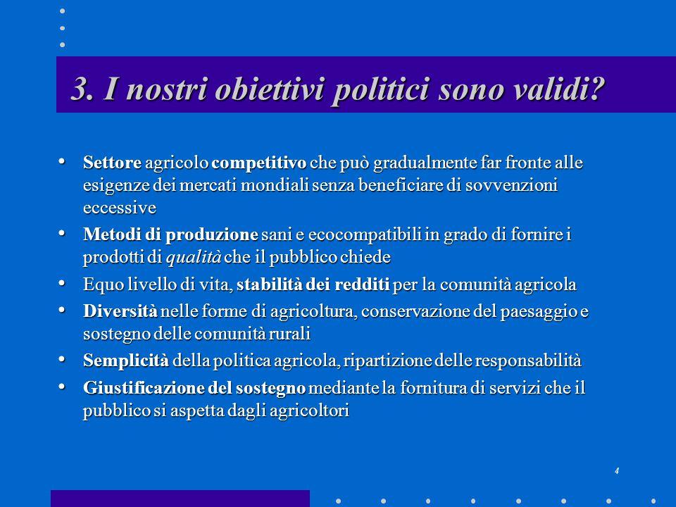 4 3. I nostri obiettivi politici sono validi? Settore agricolo competitivo che può gradualmente far fronte alle esigenze dei mercati mondiali senza be