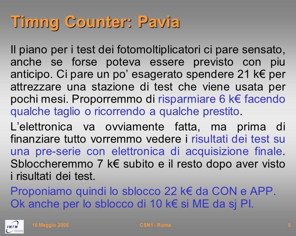 16 Maggio 2005CSN1 - Roma5 Timng Counter: Pavia Il piano per i test dei fotomoltiplicatori ci pare sensato, anche se forse poteva essere previsto con