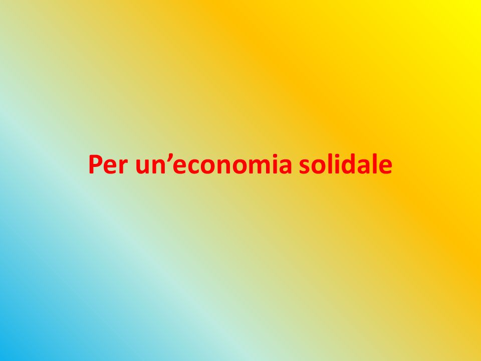 Lo sviluppo sostenibile propone:  La revisione degli attuali modelli economici che hanno ridotto la Terra al limite del collasso e creato ingiustizia sociale.