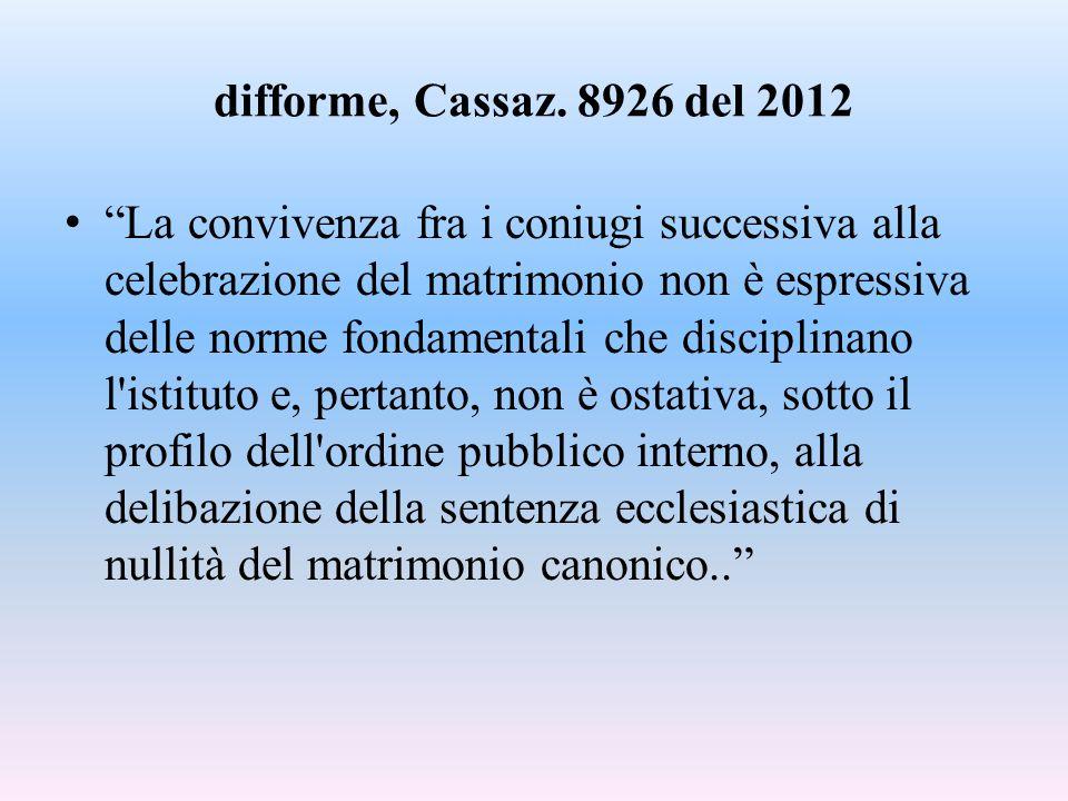 """difforme, Cassaz. 8926 del 2012 """"La convivenza fra i coniugi successiva alla celebrazione del matrimonio non è espressiva delle norme fondamentali che"""