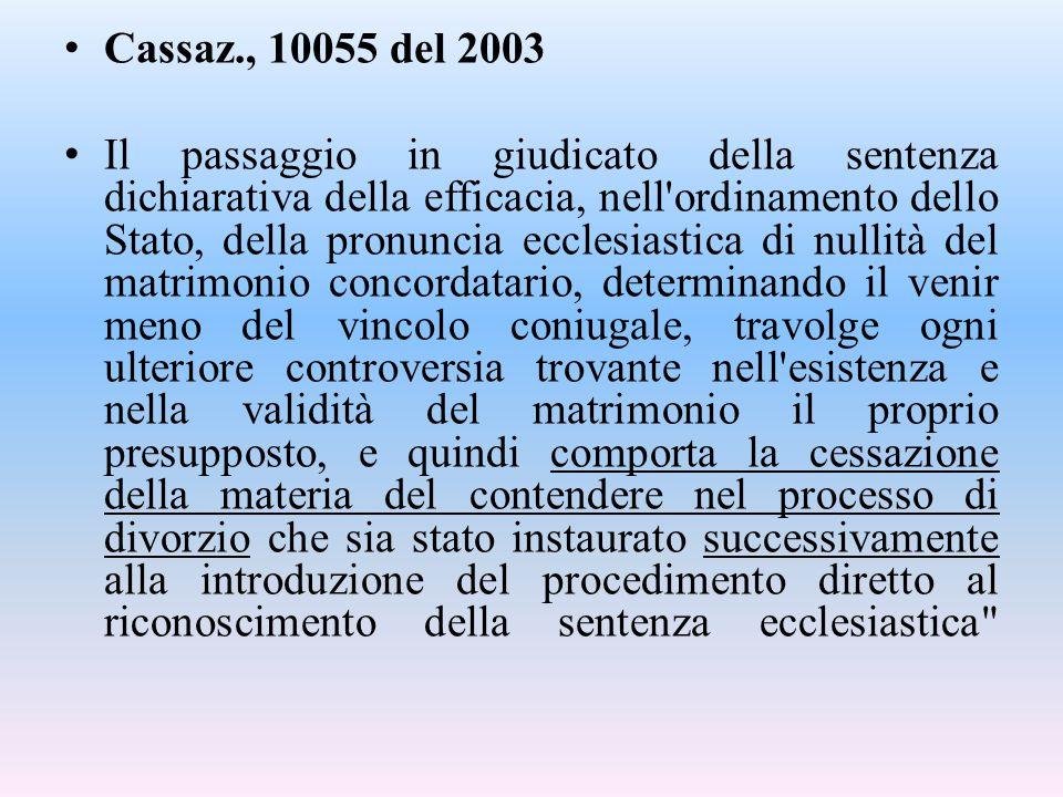 Cassaz., 10055 del 2003 Il passaggio in giudicato della sentenza dichiarativa della efficacia, nell'ordinamento dello Stato, della pronuncia ecclesias