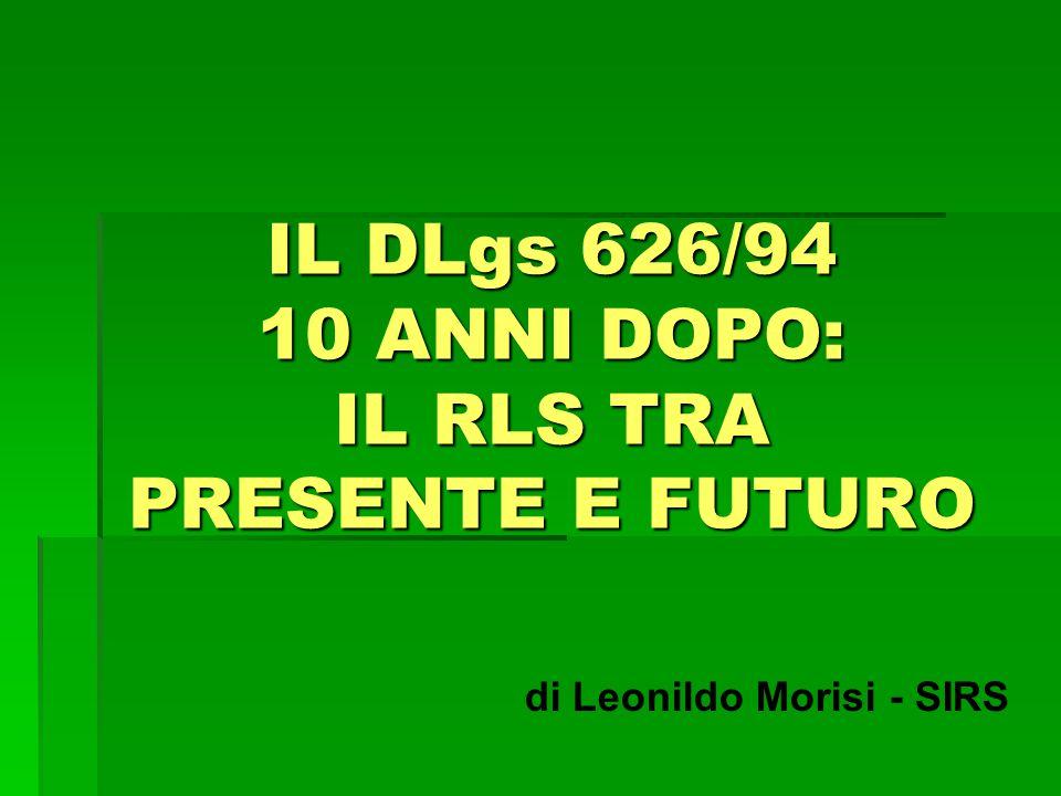 IL DLgs 626/94 10 ANNI DOPO: IL RLS TRA PRESENTE E FUTURO di Leonildo Morisi - SIRS