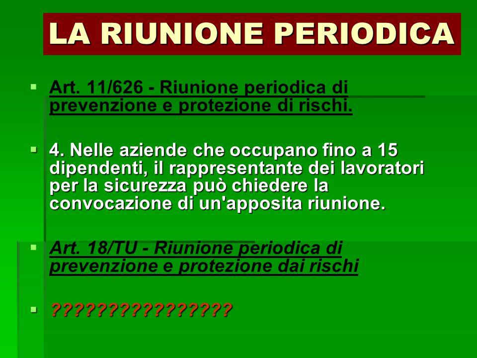 LA RIUNIONE PERIODICA   Art. 11/626 - Riunione periodica di prevenzione e protezione di rischi.  4. Nelle aziende che occupano fino a 15 dipendenti
