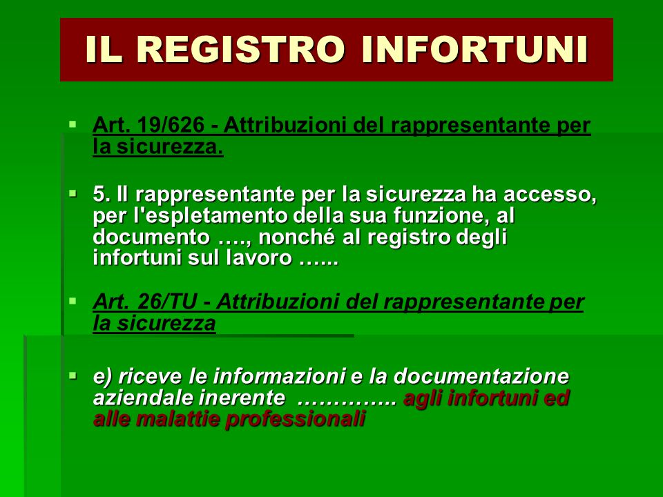 IL REGISTRO INFORTUNI   Art. 19/626 - Attribuzioni del rappresentante per la sicurezza.  5. Il rappresentante per la sicurezza ha accesso, per l'es
