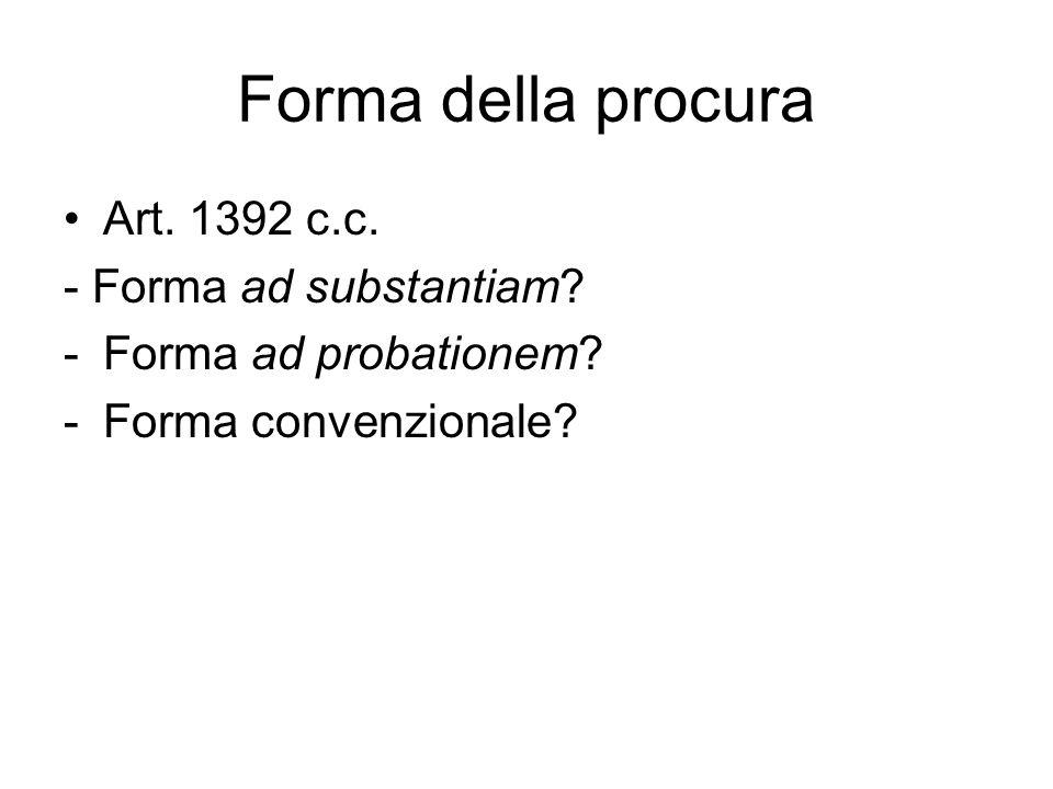 Forma della procura Art. 1392 c.c. - Forma ad substantiam? -Forma ad probationem? -Forma convenzionale?