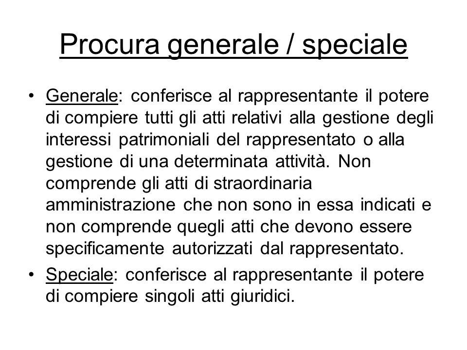Procura generale / speciale Generale: conferisce al rappresentante il potere di compiere tutti gli atti relativi alla gestione degli interessi patrimo