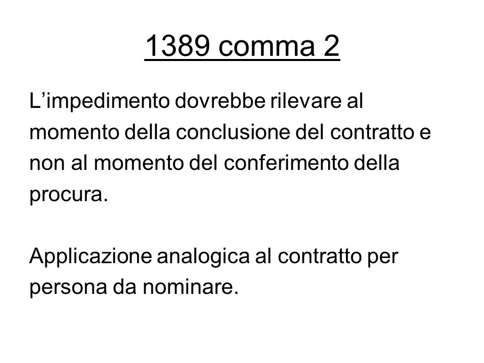1389 comma 2 L'impedimento dovrebbe rilevare al momento della conclusione del contratto e non al momento del conferimento della procura. Applicazione