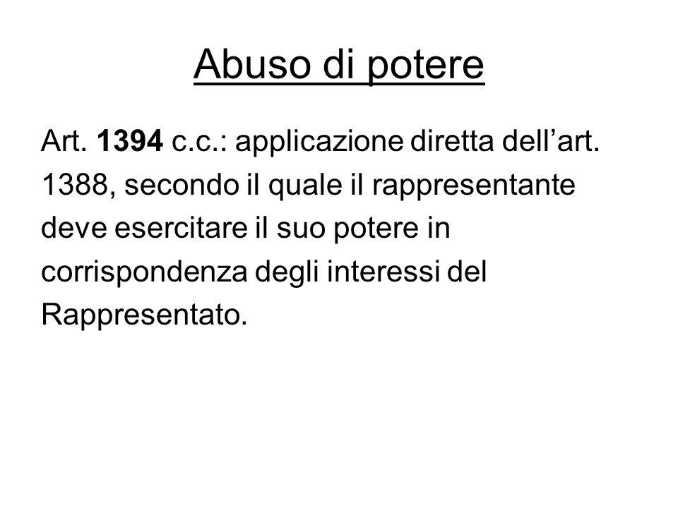 Abuso di potere Art. 1394 c.c.: applicazione diretta dell'art. 1388, secondo il quale il rappresentante deve esercitare il suo potere in corrispondenz