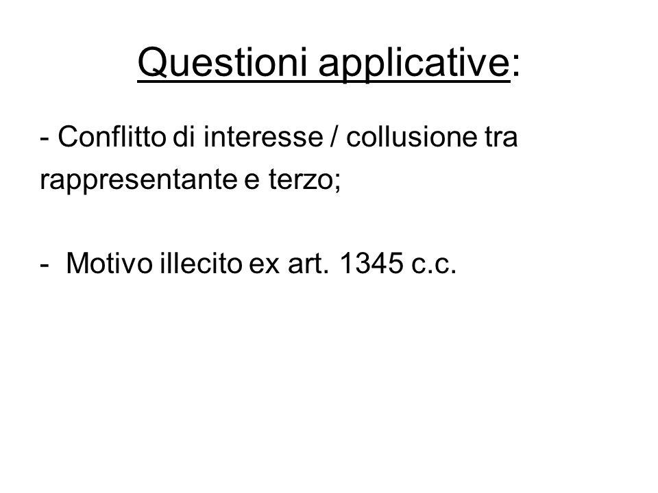 Questioni applicative: - Conflitto di interesse / collusione tra rappresentante e terzo; - Motivo illecito ex art. 1345 c.c.