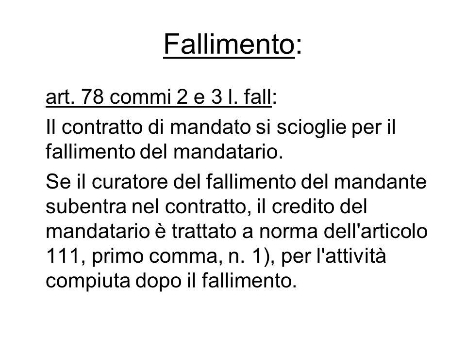 Fallimento: art. 78 commi 2 e 3 l. fall: Il contratto di mandato si scioglie per il fallimento del mandatario. Se il curatore del fallimento del manda