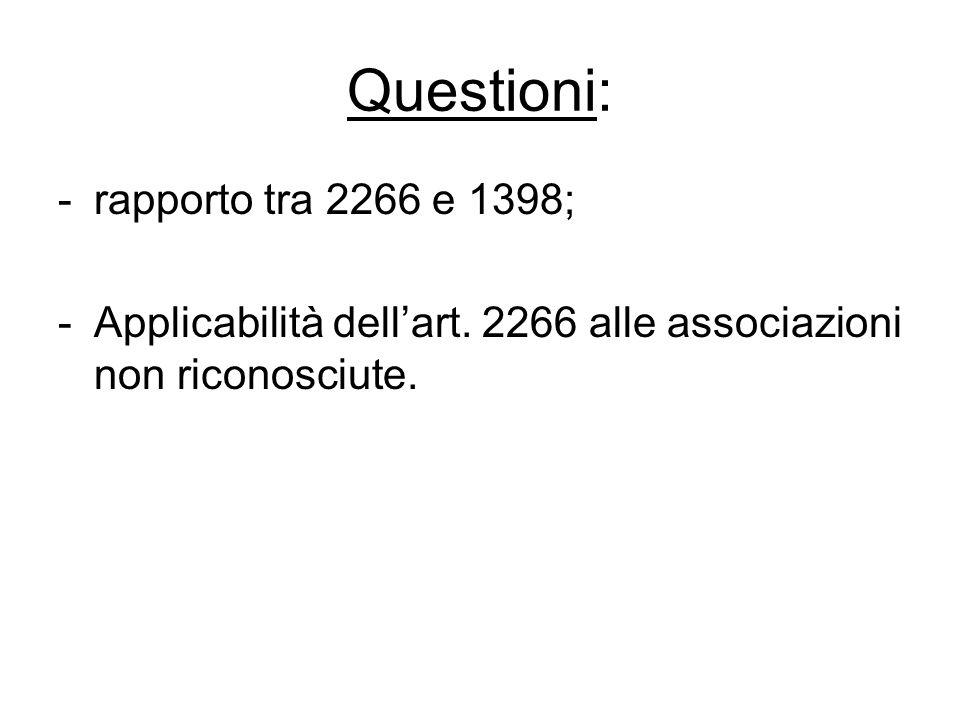 Questioni: -rapporto tra 2266 e 1398; -Applicabilità dell'art. 2266 alle associazioni non riconosciute.