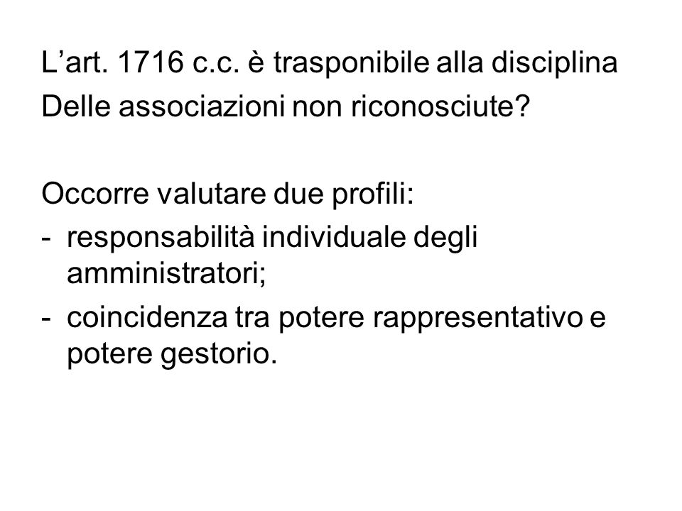 L'art. 1716 c.c. è trasponibile alla disciplina Delle associazioni non riconosciute? Occorre valutare due profili: -responsabilità individuale degli a
