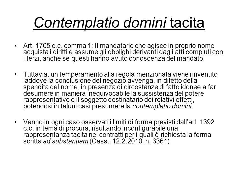 Contemplatio domini tacita Art. 1705 c.c. comma 1: Il mandatario che agisce in proprio nome acquista i diritti e assume gli obblighi derivanti dagli a