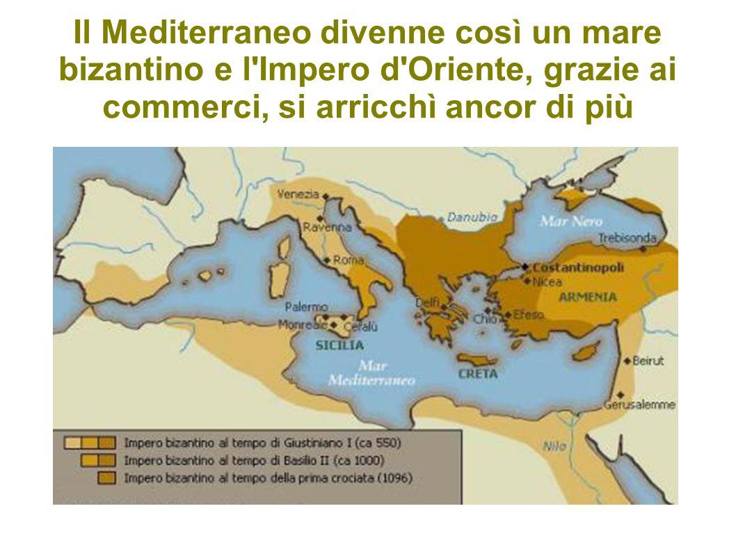 Il Mediterraneo divenne così un mare bizantino e l'Impero d'Oriente, grazie ai commerci, si arricchì ancor di più