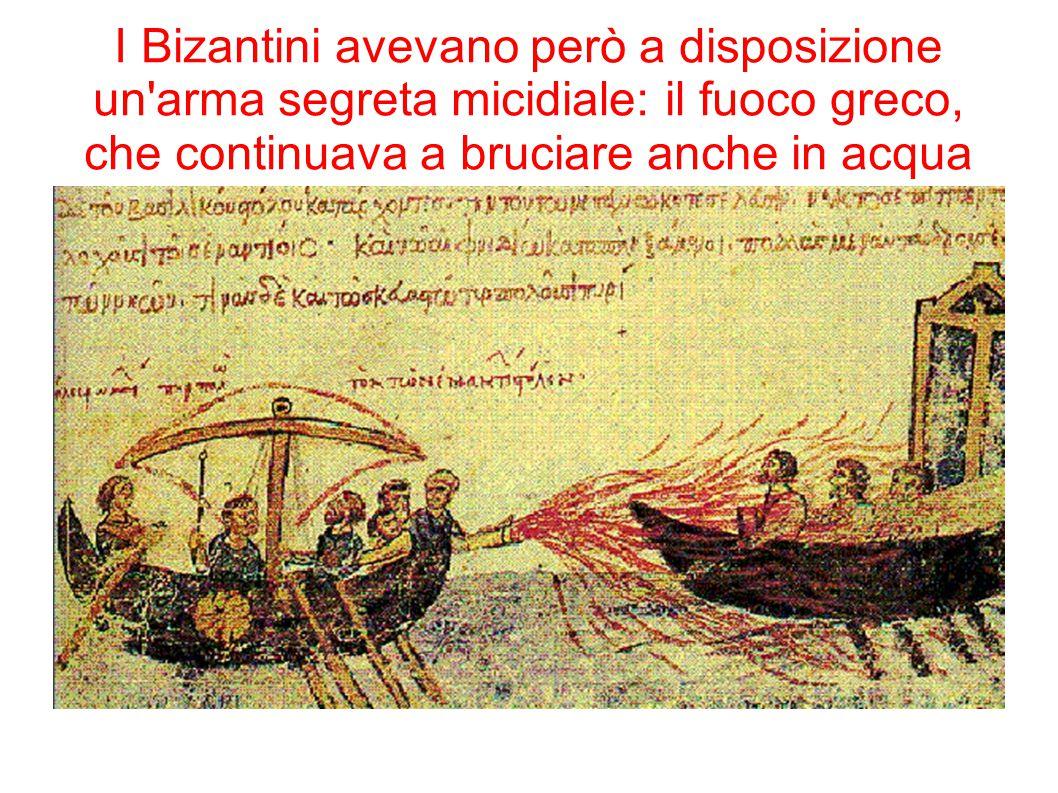 I Bizantini avevano però a disposizione un'arma segreta micidiale: il fuoco greco, che continuava a bruciare anche in acqua