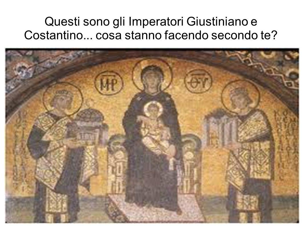 Questi sono gli Imperatori Giustiniano e Costantino... cosa stanno facendo secondo te?