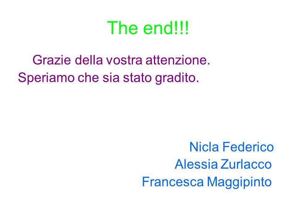 The end!!! Grazie della vostra attenzione. Speriamo che sia stato gradito. Nicla Federico Alessia Zurlacco Francesca Maggipinto