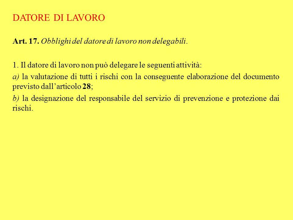 DATORE DI LAVORO Art. 17. Obblighi del datore di lavoro non delegabili. 1. Il datore di lavoro non può delegare le seguenti attività: a) la valutazion