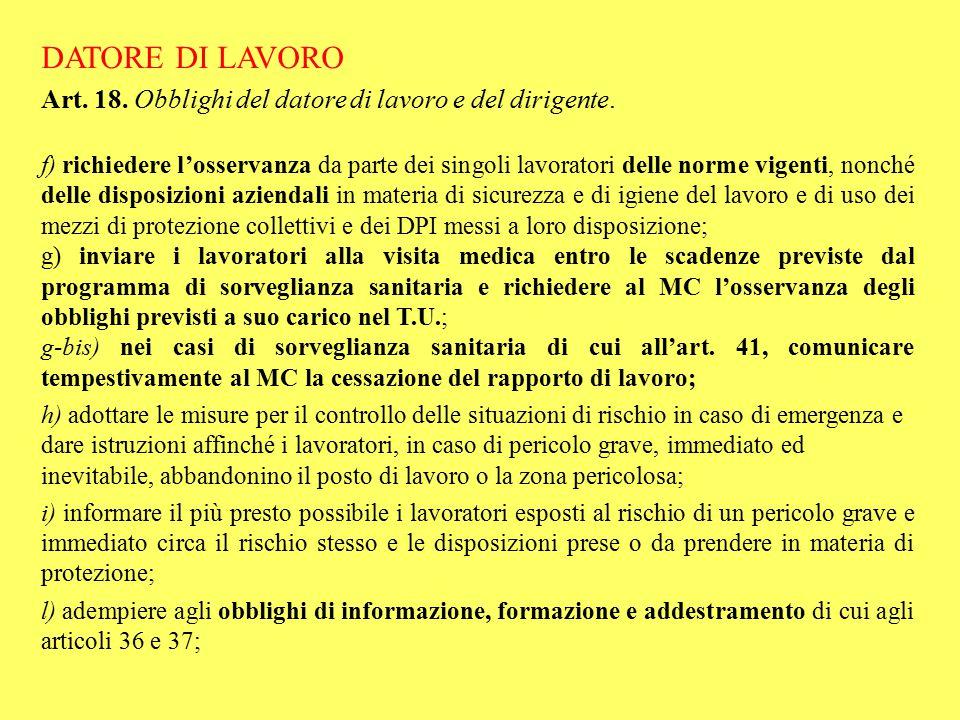 DATORE DI LAVORO Art. 18. Obblighi del datore di lavoro e del dirigente. f) richiedere l'osservanza da parte dei singoli lavoratori delle norme vigent