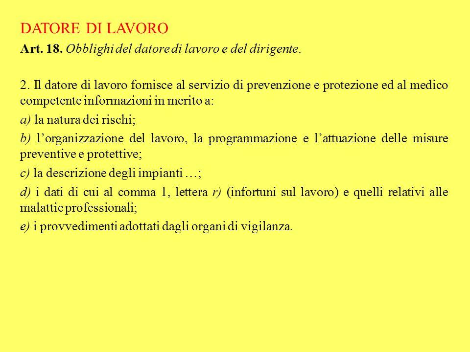 DATORE DI LAVORO Art. 18. Obblighi del datore di lavoro e del dirigente. 2. Il datore di lavoro fornisce al servizio di prevenzione e protezione ed al