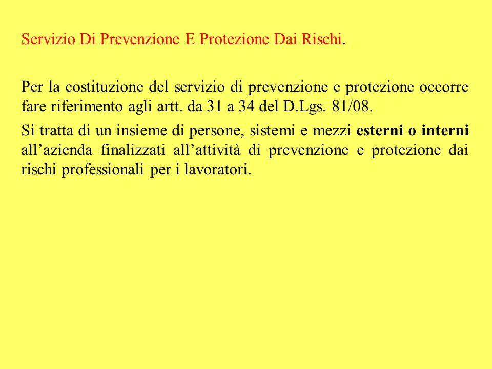 Servizio Di Prevenzione E Protezione Dai Rischi. Per la costituzione del servizio di prevenzione e protezione occorre fare riferimento agli artt. da 3