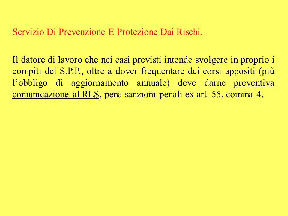 Servizio Di Prevenzione E Protezione Dai Rischi. Il datore di lavoro che nei casi previsti intende svolgere in proprio i compiti del S.P.P., oltre a d