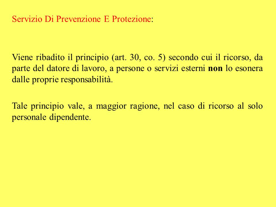 Servizio Di Prevenzione E Protezione: Viene ribadito il principio (art. 30, co. 5) secondo cui il ricorso, da parte del datore di lavoro, a persone o