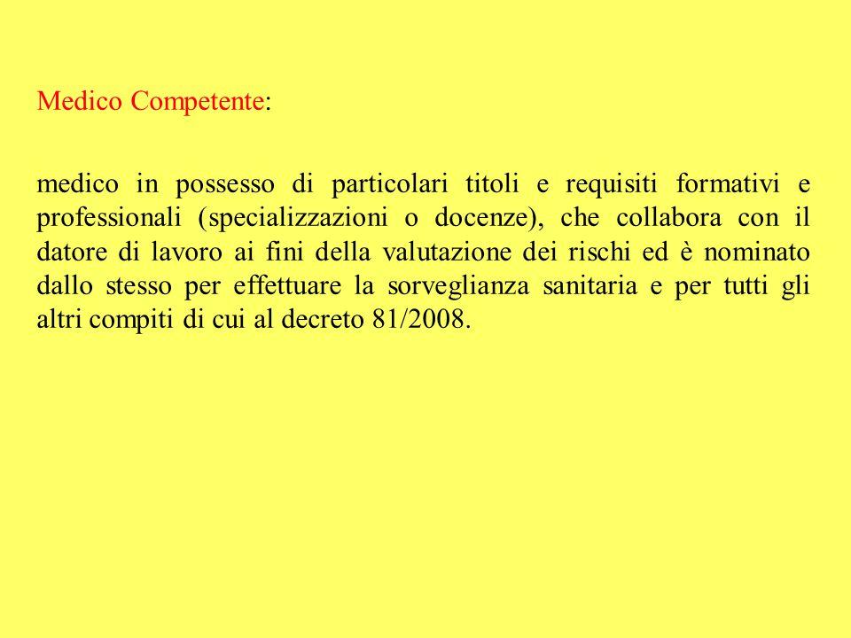 Medico Competente: medico in possesso di particolari titoli e requisiti formativi e professionali (specializzazioni o docenze), che collabora con il d