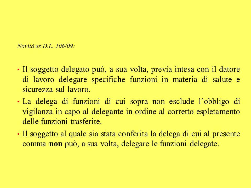 Novità ex D.L. 106/09: Il soggetto delegato può, a sua volta, previa intesa con il datore di lavoro delegare specifiche funzioni in materia di salute
