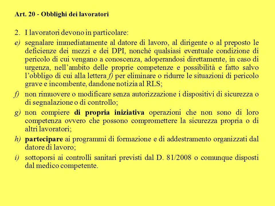 Art. 20 - Obblighi dei lavoratori 2.I lavoratori devono in particolare: e)segnalare immediatamente al datore di lavoro, al dirigente o al preposto le