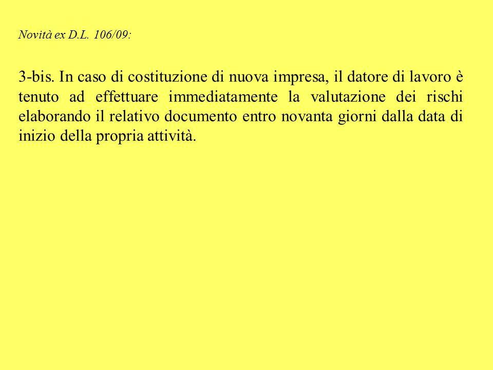 Novità ex D.L. 106/09: 3-bis. In caso di costituzione di nuova impresa, il datore di lavoro è tenuto ad effettuare immediatamente la valutazione dei r