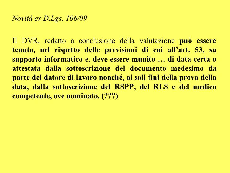 Novità ex D.Lgs. 106/09 Il DVR, redatto a conclusione della valutazione può essere tenuto, nel rispetto delle previsioni di cui all'art. 53, su suppor