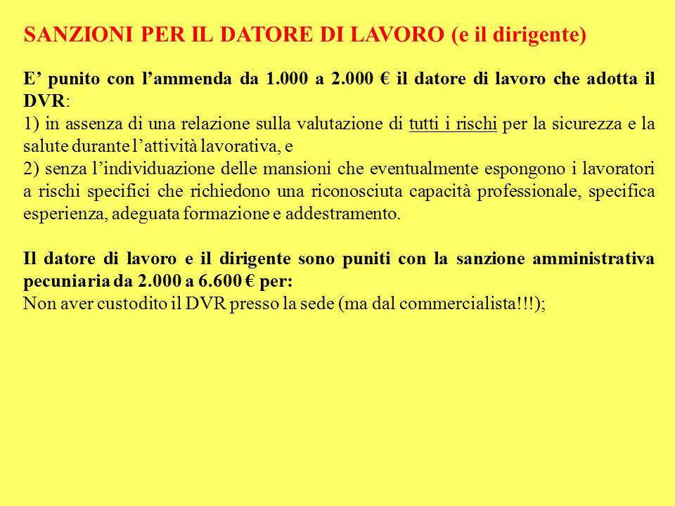 SANZIONI PER IL DATORE DI LAVORO (e il dirigente) E' punito con l'ammenda da 1.000 a 2.000 € il datore di lavoro che adotta il DVR: 1) in assenza di u
