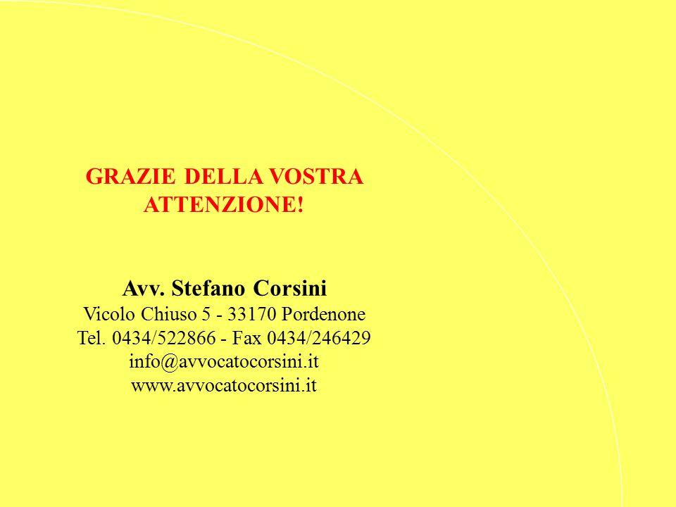 GRAZIE DELLA VOSTRA ATTENZIONE! Avv. Stefano Corsini Vicolo Chiuso 5 - 33170 Pordenone Tel. 0434/522866 - Fax 0434/246429 info@avvocatocorsini.it www.