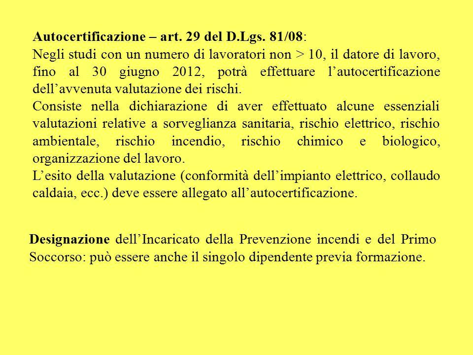 Autocertificazione – art. 29 del D.Lgs. 81/08: Negli studi con un numero di lavoratori non > 10, il datore di lavoro, fino al 30 giugno 2012, potrà ef