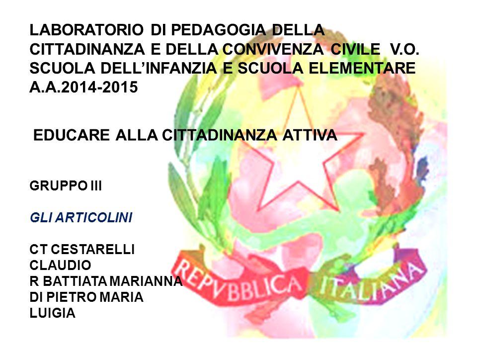 LABORATORIO DI PEDAGOGIA DELLA CITTADINANZA E DELLA CONVIVENZA CIVILE V.O. SCUOLA DELL'INFANZIA E SCUOLA ELEMENTARE A.A.2014-2015 EDUCARE ALLA CITTADI