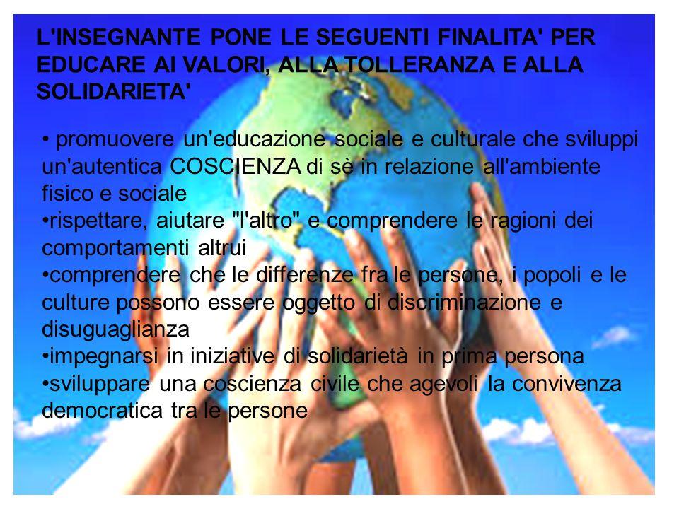 promuovere un'educazione sociale e culturale che sviluppi un'autentica COSCIENZA di sè in relazione all'ambiente fisico e sociale rispettare, aiutare