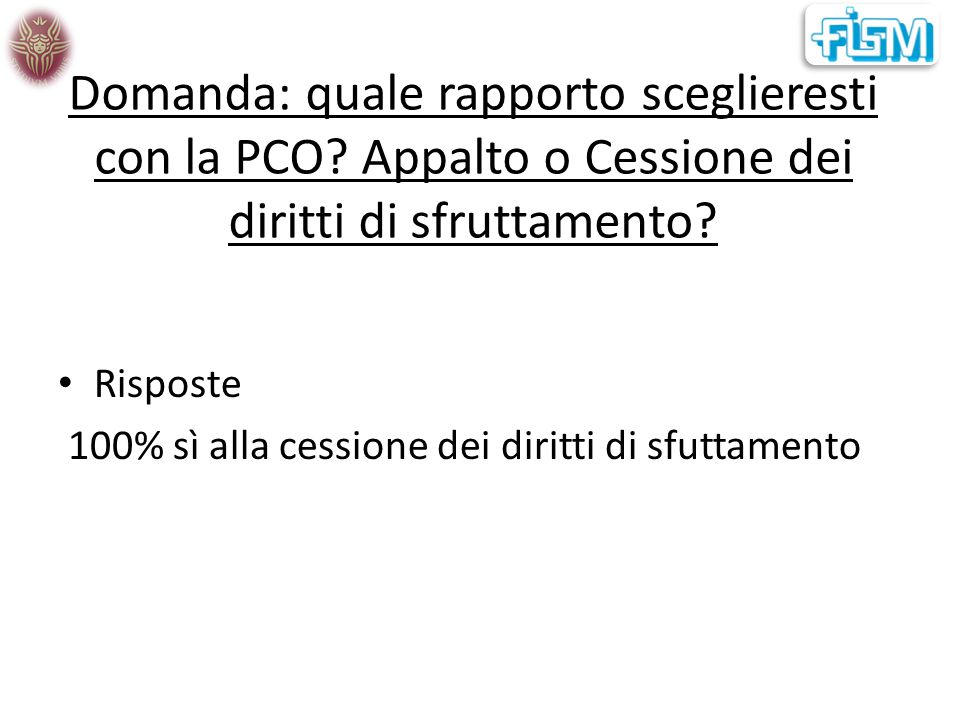 Domanda: quale rapporto sceglieresti con la PCO. Appalto o Cessione dei diritti di sfruttamento.